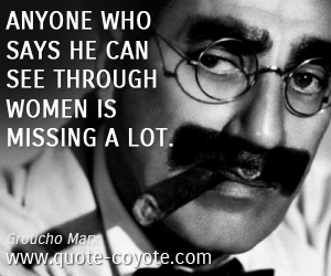quotes - Anyone who says he can see through women is missing a lot.