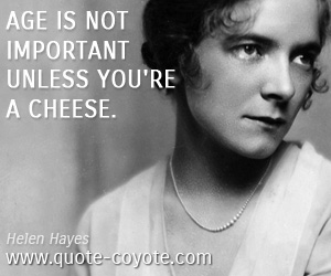 Important quotes - Age is not important unless you're a cheese.