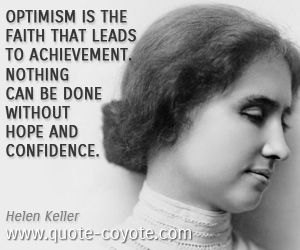 Hope quotes - Optimism is the faith that leads to achievement. Nothing can be done without hope and confidence.