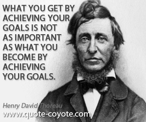 quotes - What you get by achieving your goals is not as important as what you become by achieving your goals.
