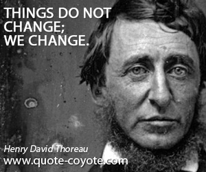Things quotes - Things do not change; we change.