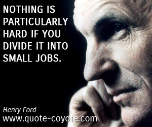 quotes - Nothing is particularly hard if you divide it into small jobs.