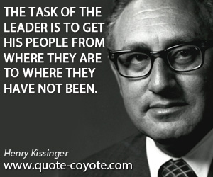 Leader quotes - The task of the leader is to get his people from where they are to where they have not been.