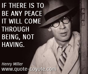 quotes - If there is to be any peace it will come through being, not having.