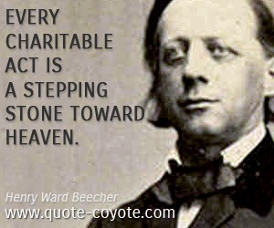 Charity quotes - Every charitable act is a stepping stone toward heaven.
