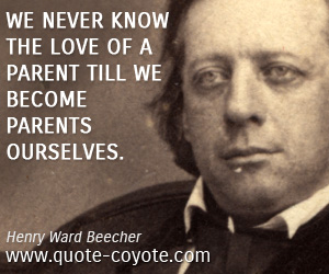 quotes - We never know the love of a parent till we become parents ourselves.