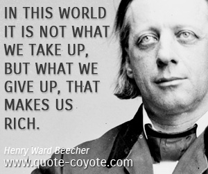 Rich quotes - In this world it is not what we take up, but what we give up, that makes us rich.