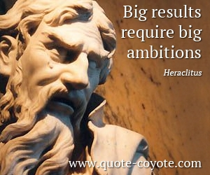 Require quotes - Big results require big ambitions.