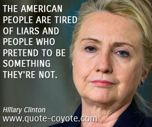 Something quotes - The American people are tired of liars and people who pretend to be something they're not.