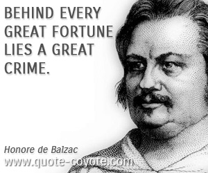 Great quotes - Behind every great fortune lies a great crime.