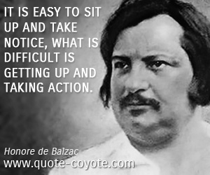 Easy quotes - It is easy to sit up and take notice, What is difficult is getting up and taking action.