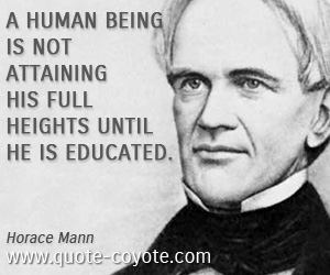 quotes - A human being is not attaining his full heights until he is educated.
