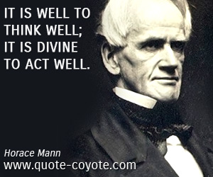 quotes - It is well to think well; it is divine to act well.