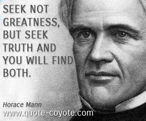 Greatness quotes - Seek not greatness, but seek truth and you will find both.