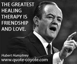 Friendship quotes - The greatest healing therapy is friendship and love.