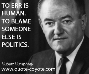 Errring quotes - To err is human. To blame someone else is politics.