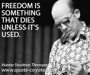 quotes - Freedom is something that dies unless it's used.
