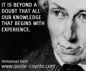 quotes - It is beyond a doubt that all our knowledge that begins with experience.
