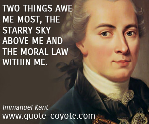 quotes - Two things awe me most, the starry sky above me and the moral law within me.