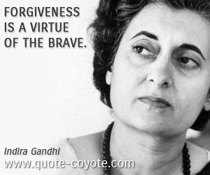 Virtue quotes - Forgiveness is a virtue of the brave.
