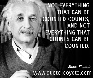 quotes - Not everything that can be counted counts, and not everything that counts can be counted.