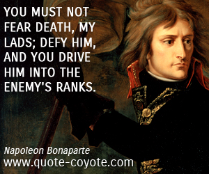 Battle quotes - You must not fear death, my lads; defy him, and you drive him into the enemy's ranks.
