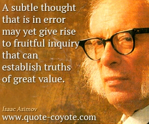 quotes - A subtle thought that is in error may yet give rise to fruitful inquiry that can establish truths of great value.