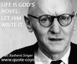 Novel quotes - Life is God's novel. Let him write it.
