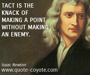 quotes - Tact is the knack of making a point without making an enemy.