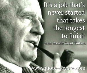 quotes - It's a job that's never started that takes the longest to finish.