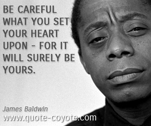Heart quotes - Be careful what you set your heart upon - for it will surely be yours.