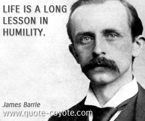 Lesson quotes - Life is a long lesson in humility.
