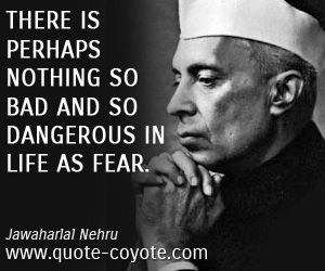 Bad quotes - There is perhaps nothing so bad and so dangerous in life as fear.