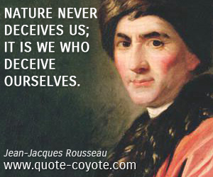 quotes - Nature never deceives us; it is we who deceive ourselves.