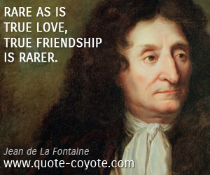 Friendship quotes - Rare as is true love, true friendship is rarer.