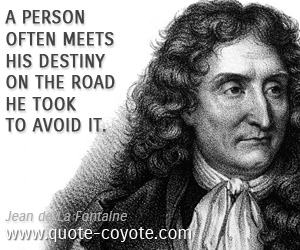 Destiny quotes - A person often meets his destiny on the road he took to avoid it.