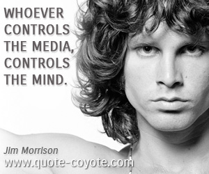 quotes - Whoever controls the media, controls the mind.