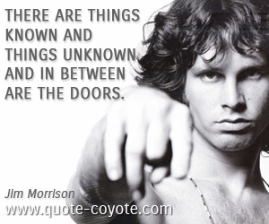 quotes - There are things known and things unknown and in between are the doors.