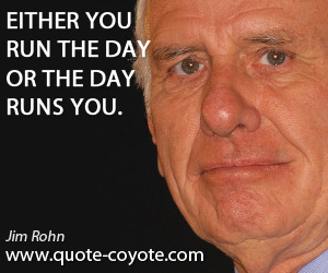 Run quotes - Either you run the day or the day runs you.