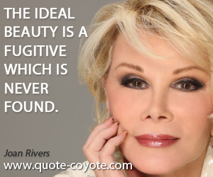 Ideal quotes - The ideal beauty is a fugitive which is never found.