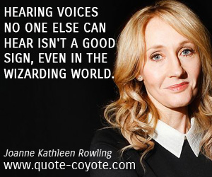 quotes - Hearing voices no one else can hear isn't a good sign, even in the wizarding world.