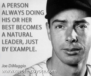 Natural quotes - A person always doing his or her best becomes a natural leader, just by example.