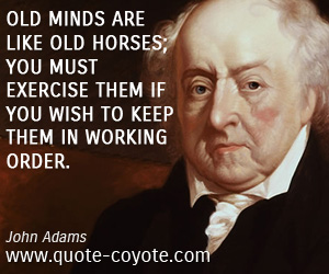 Mind quotes - Old minds are like old horses; you must exercise them if you wish to keep them in working order.