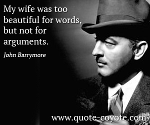 quotes - My wife was too beautiful for words, but not for arguments.