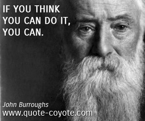 quotes - If you think you can do it, you can.