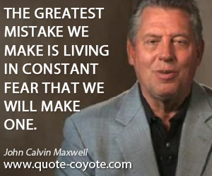 Mistake quotes - The greatest mistake we make is living in constant fear that we will make one.
