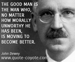 Unworthy quotes - The good man is the man who, no matter how morally unworthy he has been, is moving to become better.