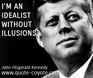 quotes - I'm an idealist without illusions.