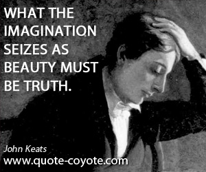 Imagination quotes - What the imagination seizes as beauty must be truth.