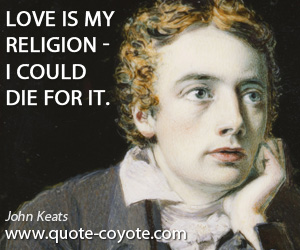 Love quotes - Love is my religion - I could die for it.